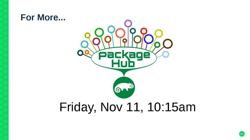 65 For More... Friday, Nov 11, 10:15am