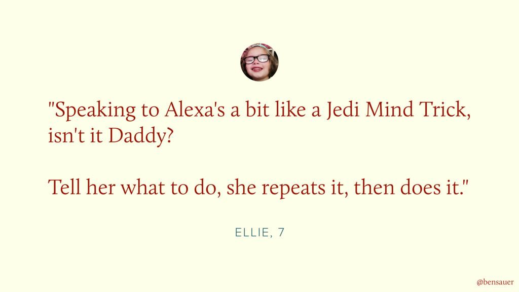 "ELLIE, 7 ""Speaking to Alexa's a bit like a Jedi..."
