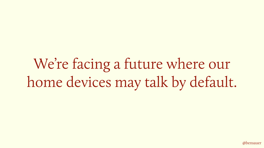 We're facing a future where our home devices ma...