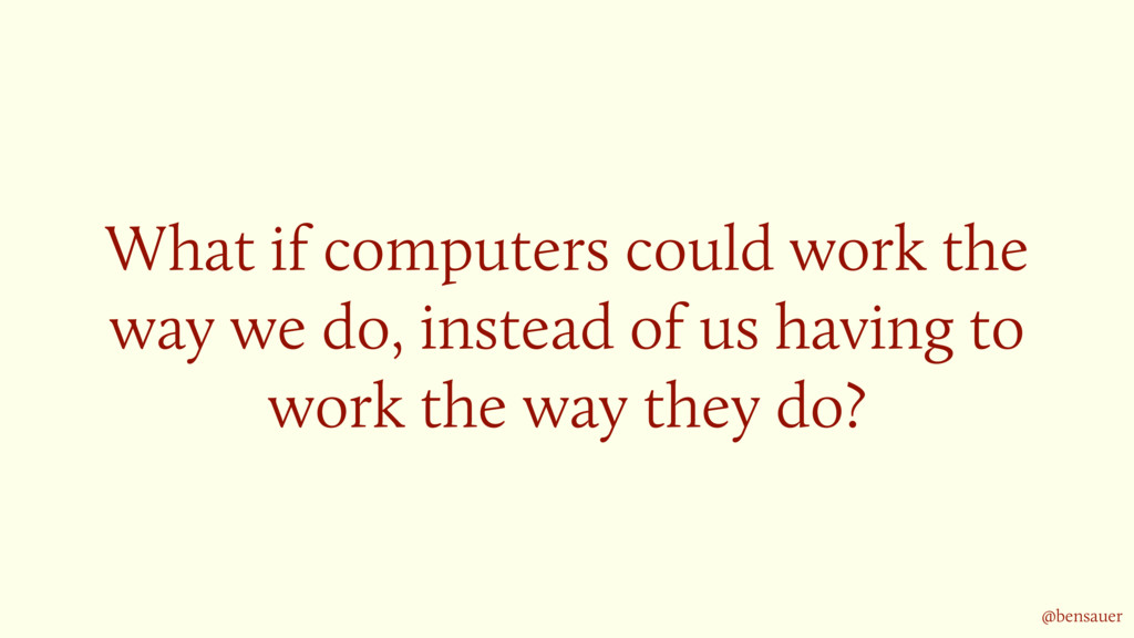 What if computers could work the way we do, ins...