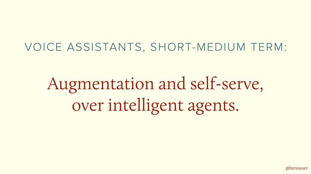 Augmentation and self-serve,  over intelligent...