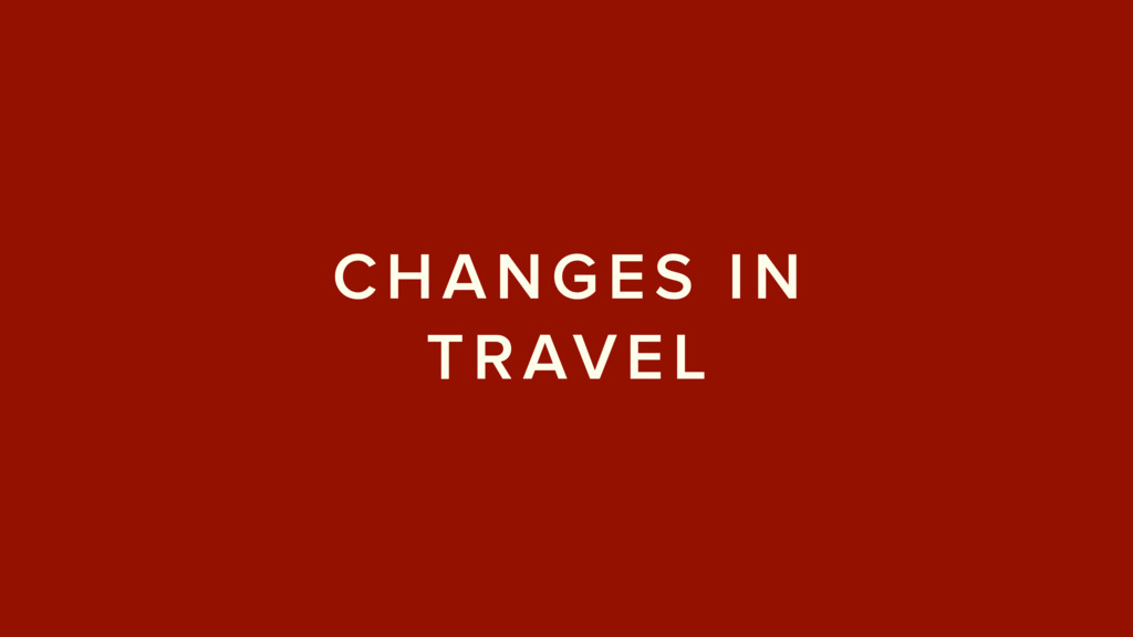 CHANGES IN TRAVEL