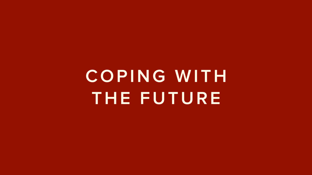 COPING WITH THE FUTURE
