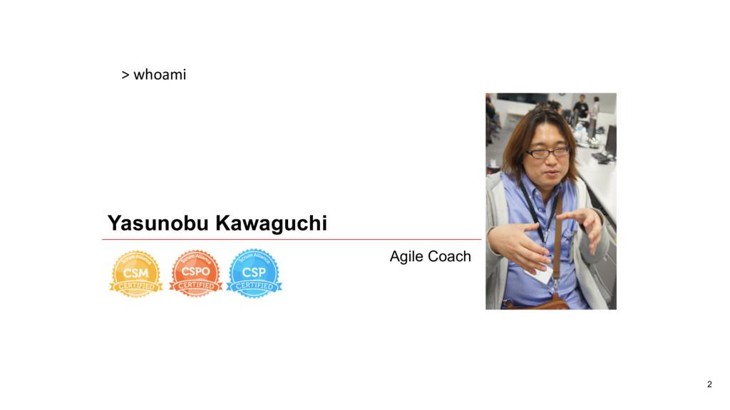 2 > whoami Yasunobu Kawaguchi Agile Coach