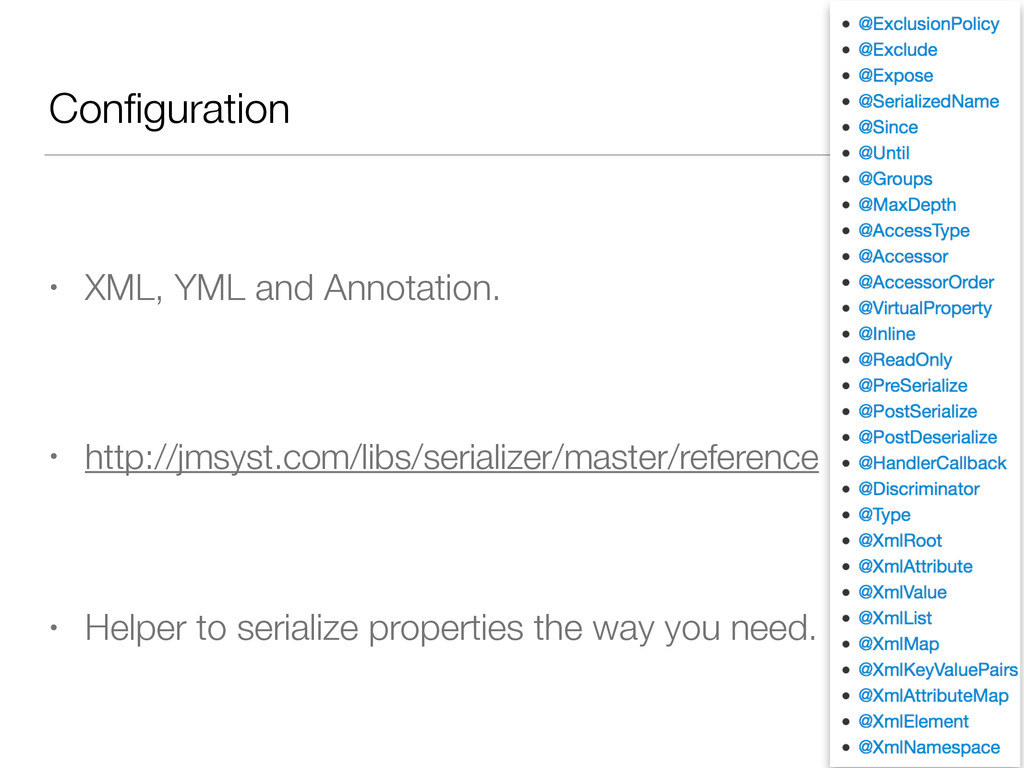 Configuration • XML, YML and Annotation. • http:...