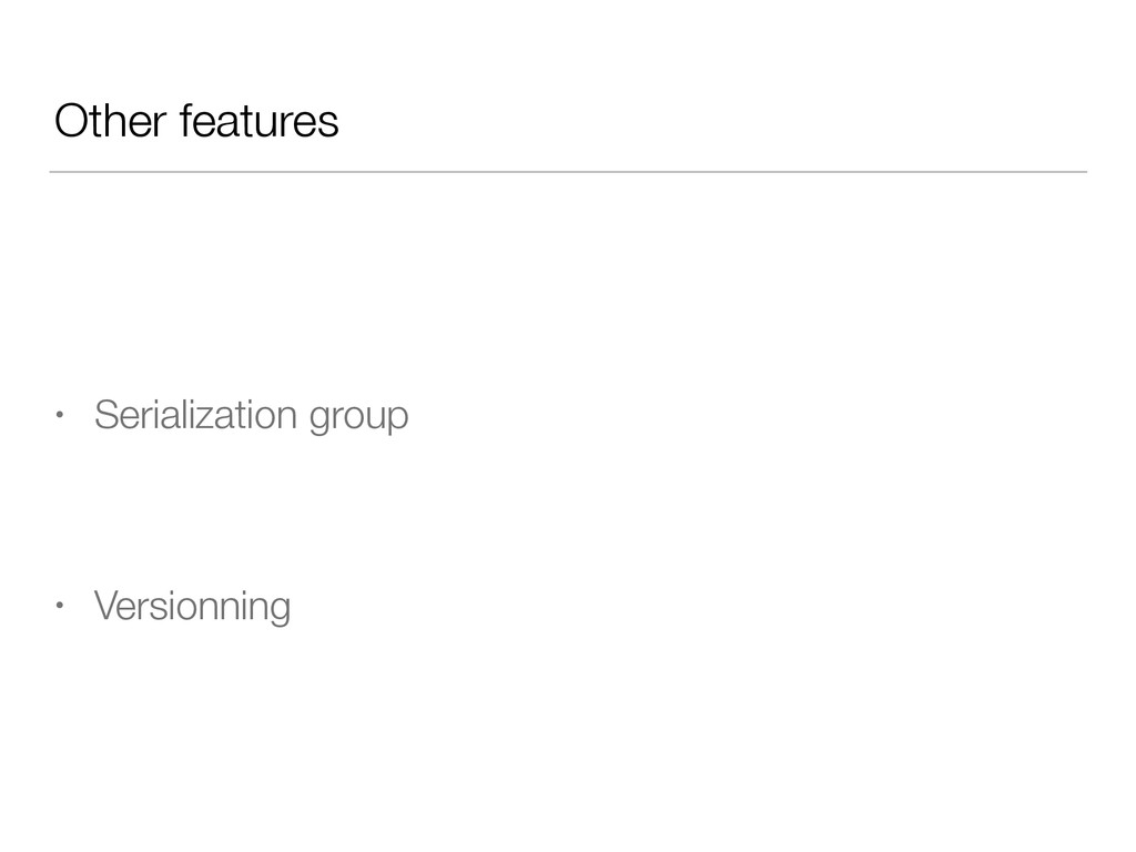 Other features • Serialization group • Versionn...