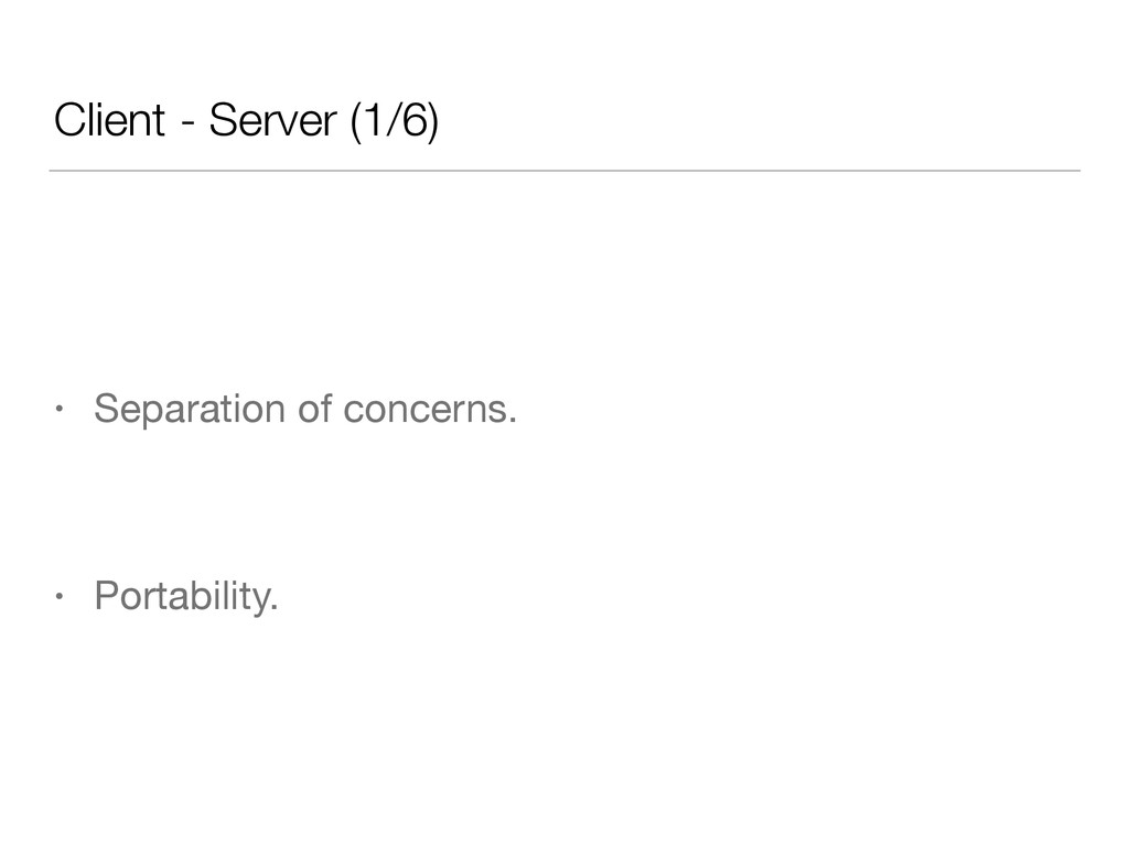 Client - Server (1/6) • Separation of concerns....