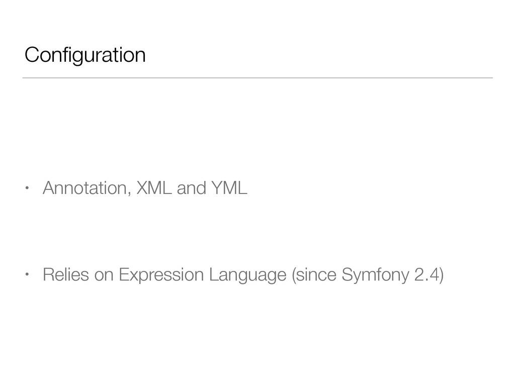 Configuration • Annotation, XML and YML • Relies...