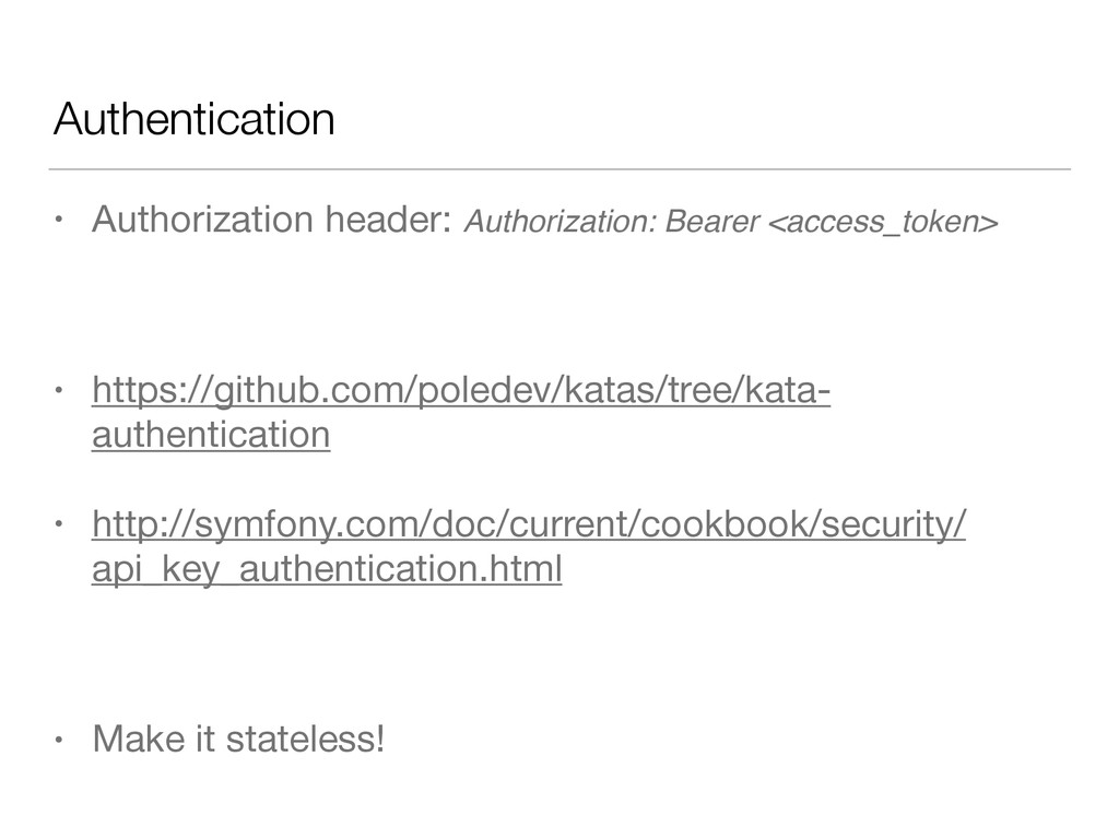 Authentication • Authorization header: Authoriz...