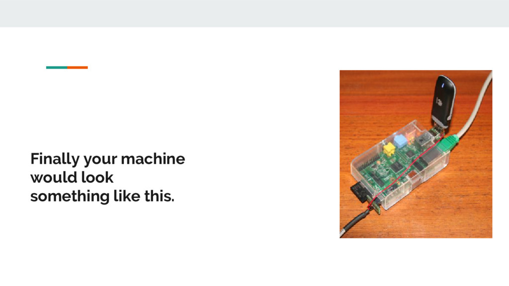 Finally your machine would look something like ...