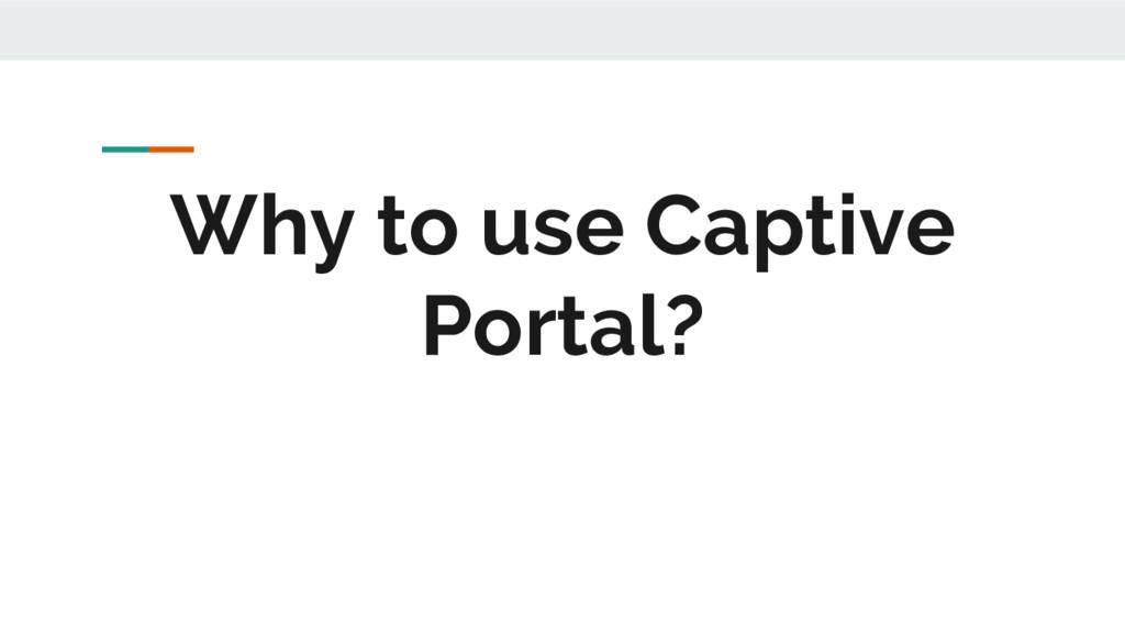 Why to use Captive Portal?