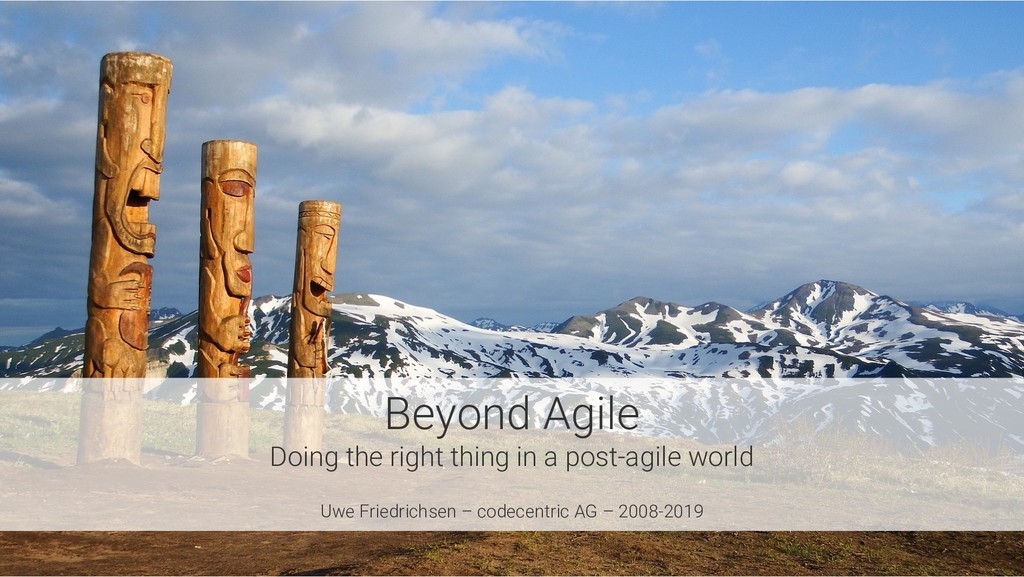 Beyond Agile Doing the right thing in a post-ag...