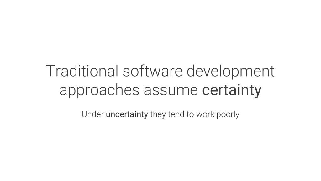 Traditional software development approaches ass...