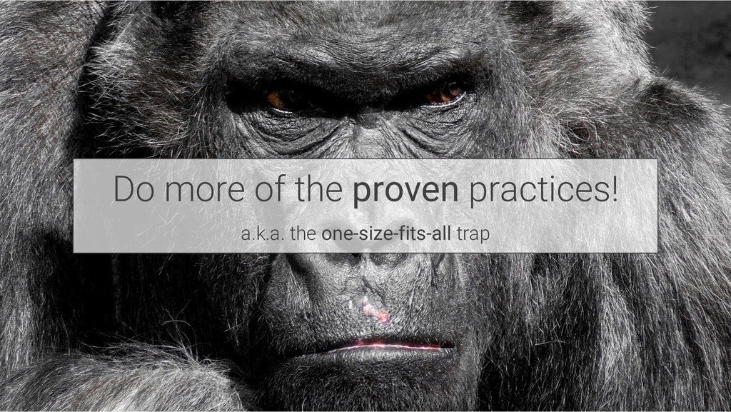 Do more of the proven practices! a.k.a. the one...