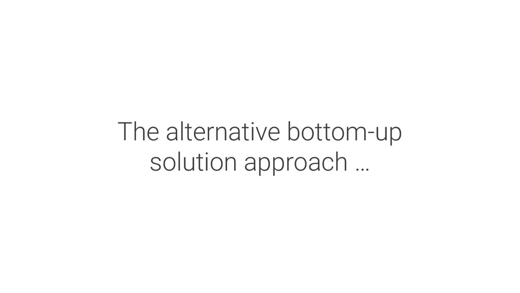 The alternative bottom-up solution approach …