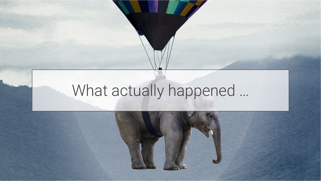What actually happened …