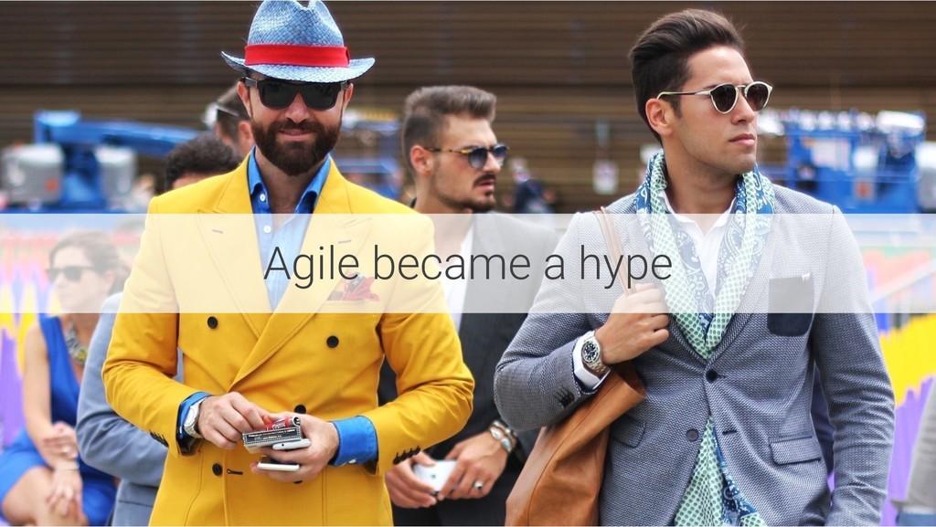 Agile became a hype