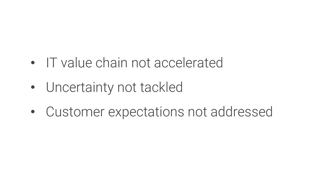 • IT value chain not accelerated • Uncertainty ...