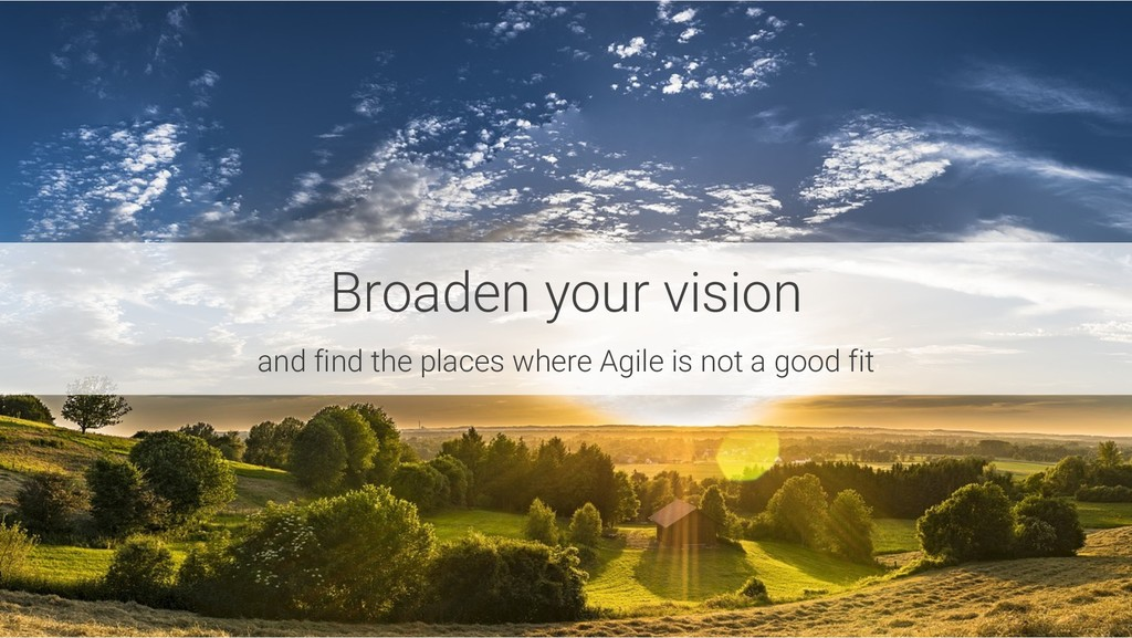 Broaden your vision and find the places where A...