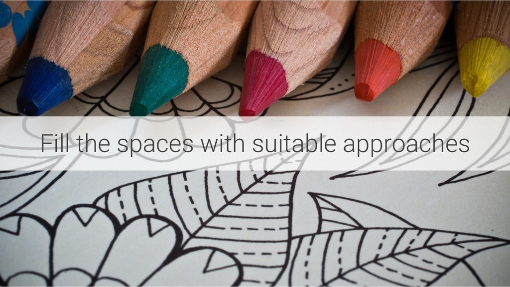Fill the spaces with suitable approaches