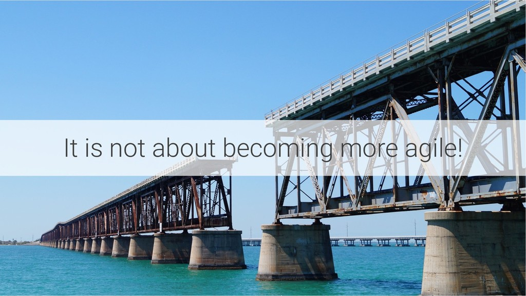 It is not about becoming more agile!