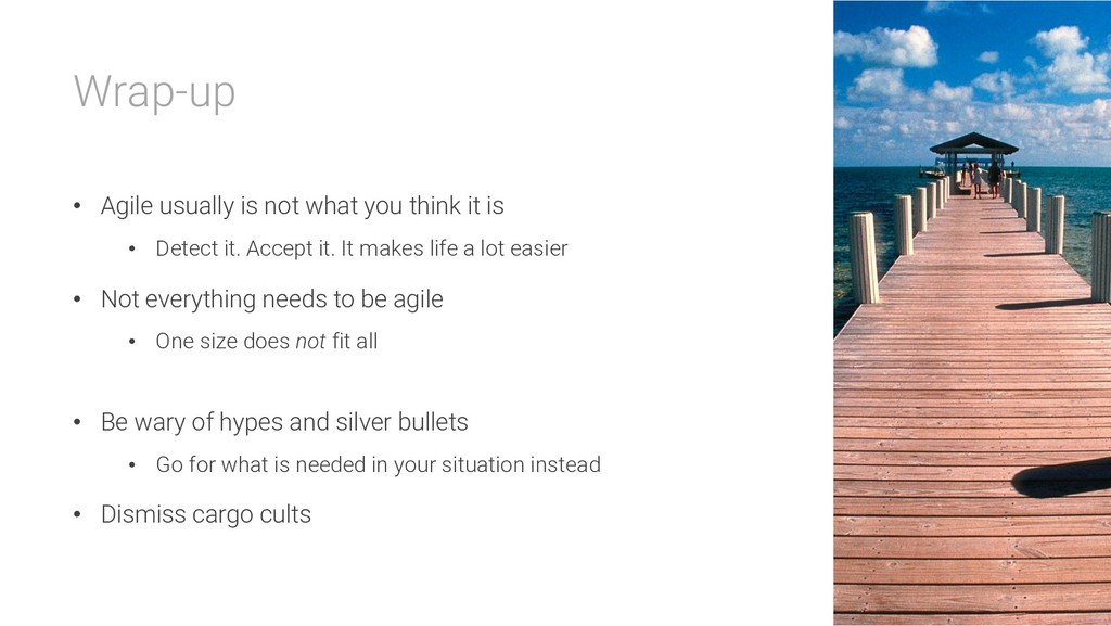 Wrap-up • Agile usually is not what you think i...