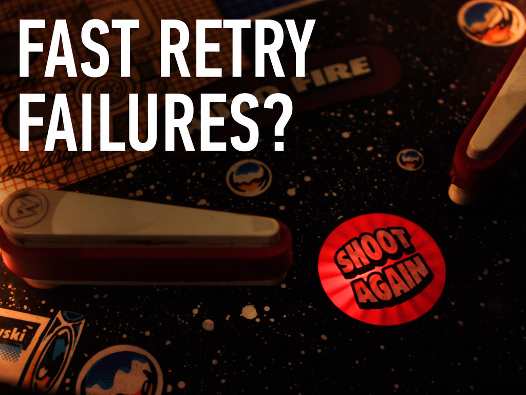 FAST RETRY FAILURES?