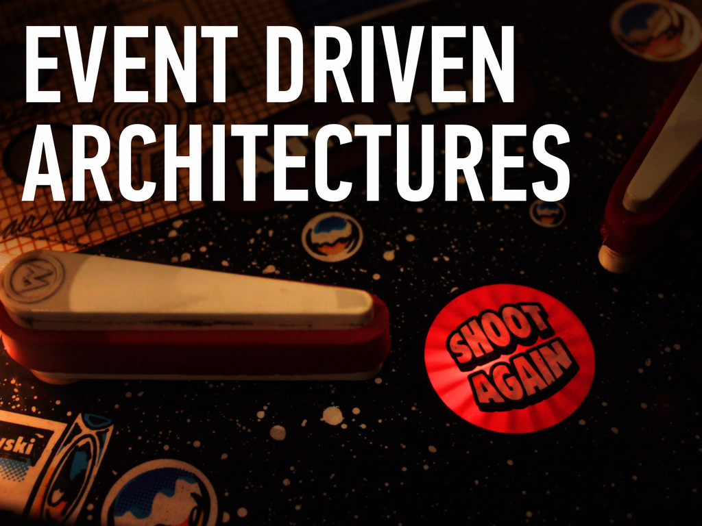 EVENT DRIVEN ARCHITECTURES