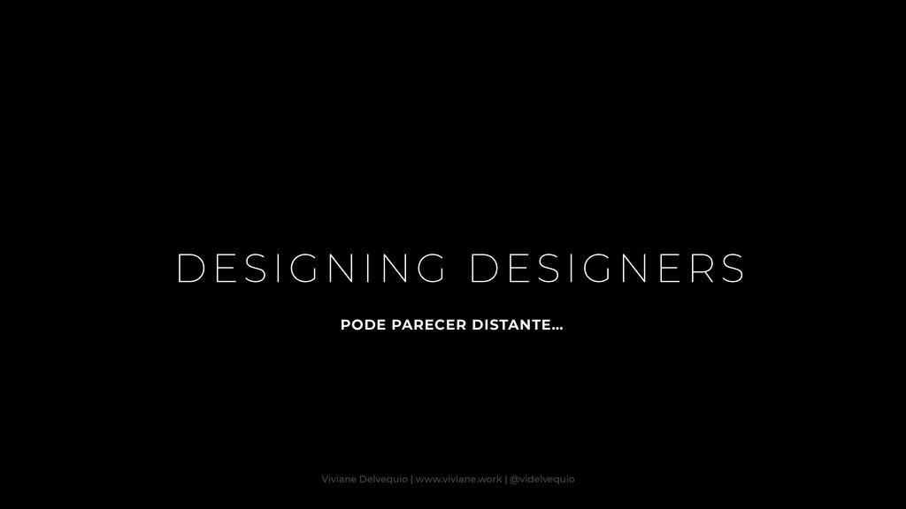 DESIGNING DESIGNERS PODE PARECER DISTANTE… Vivi...