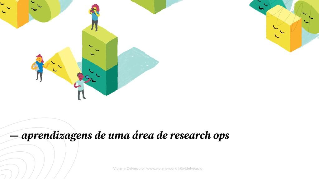 — aprendizagens de uma área de research ops Viv...
