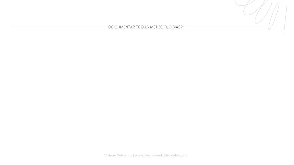 DOCUMENTAR TODAS METODOLOGIAS? Viviane Delvequi...