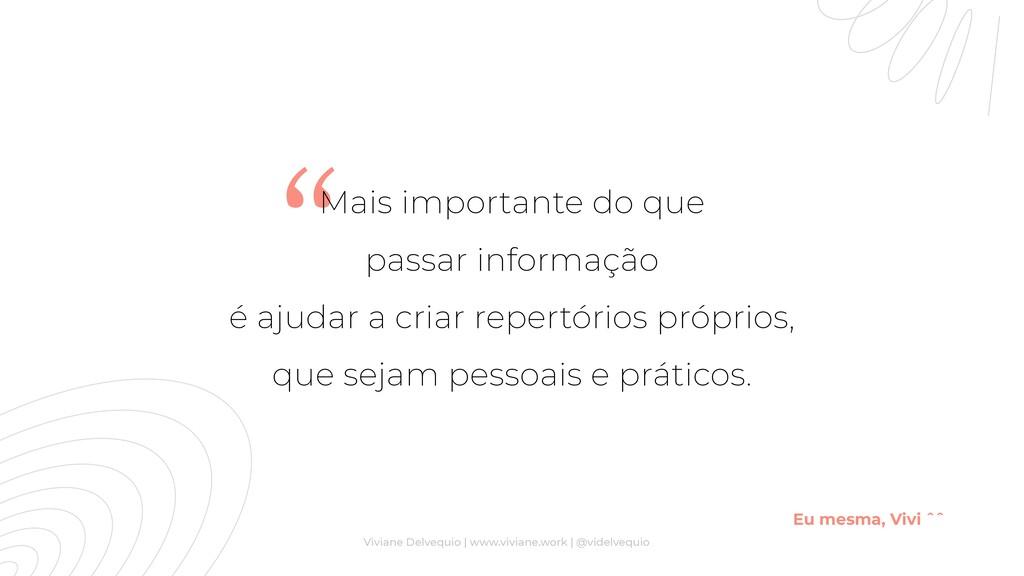 """""""Mais importante do que passar informação é aju..."""