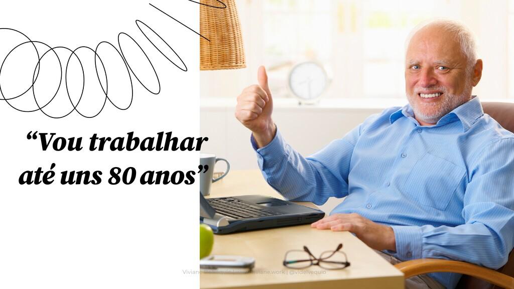"""Vou trabalhar até uns 80 anos"" Viviane Delvequ..."