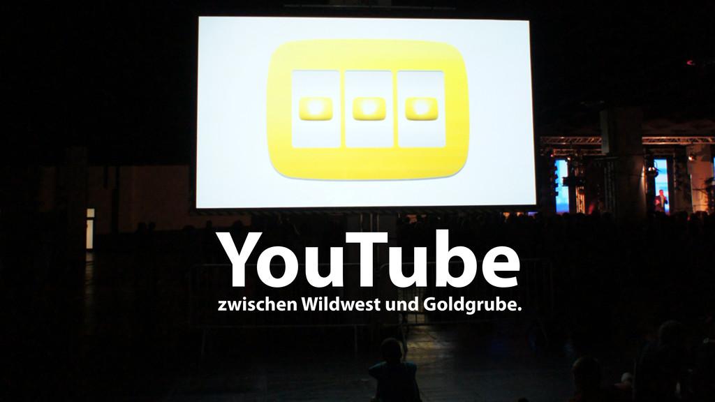 YouTube zwischen Wildwest und Goldgrube.