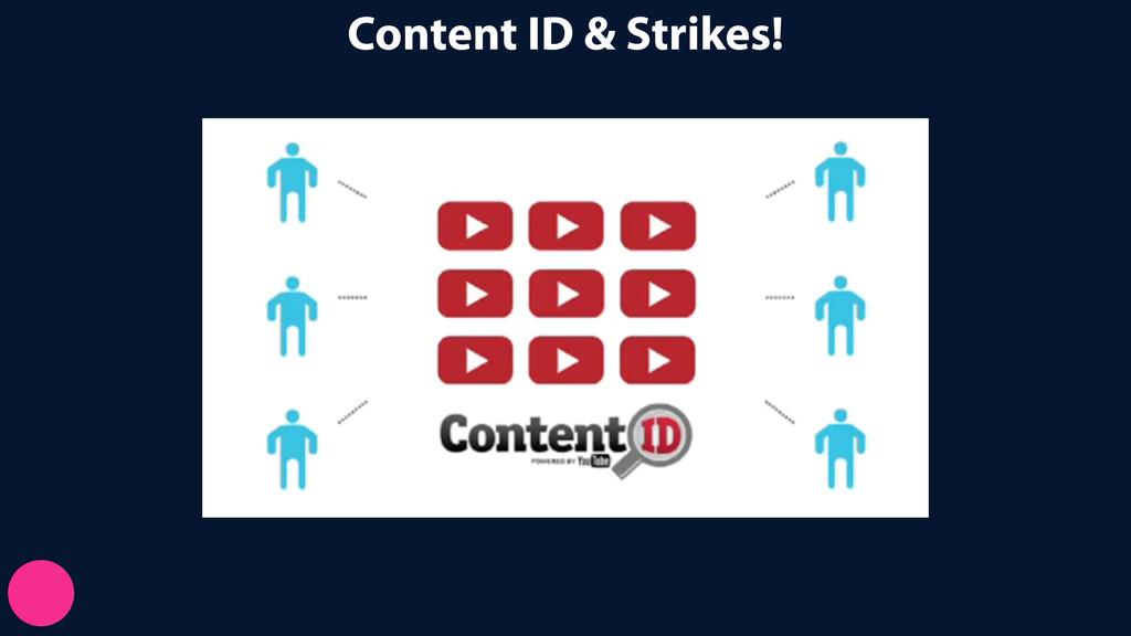 Content ID & Strikes!