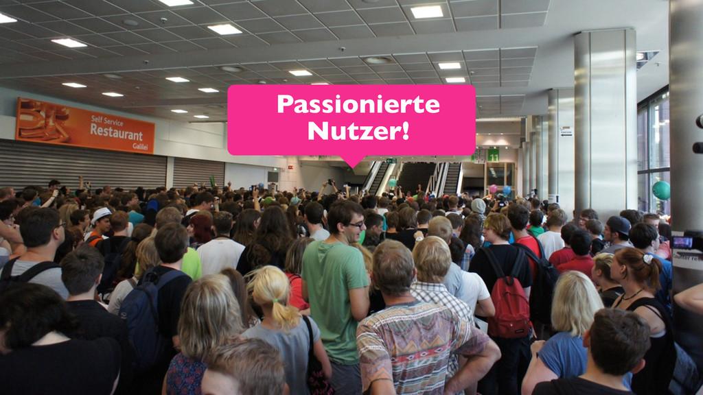Passionierte Nutzer!