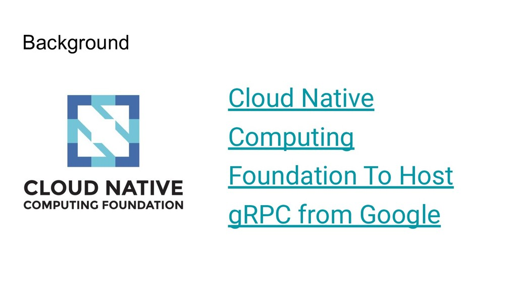 Background Cloud Native Computing Foundation To...