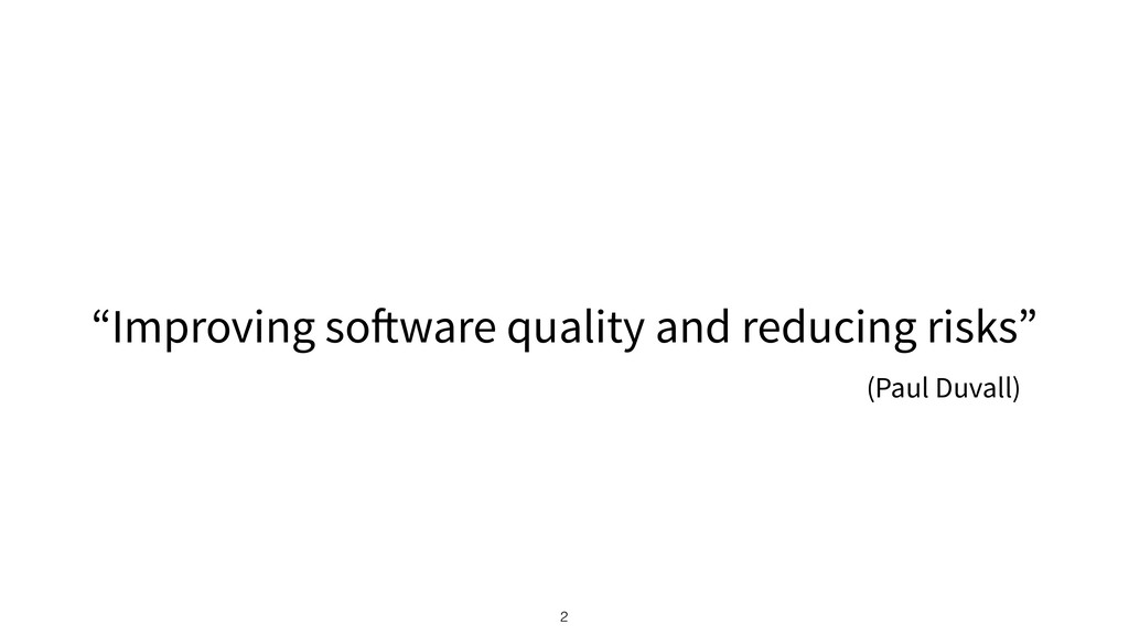 """2 """"Improving software quality and reducing risk..."""