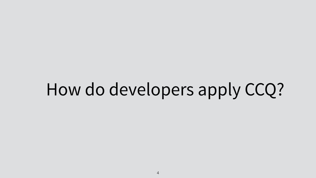 How do developers apply CCQ? 4