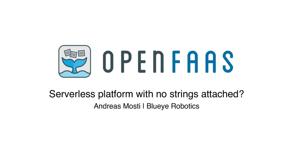 Serverless platform with no strings attached? A...