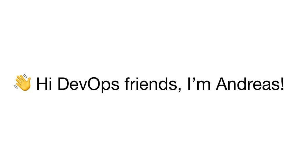 Hi DevOps friends, I'm Andreas!