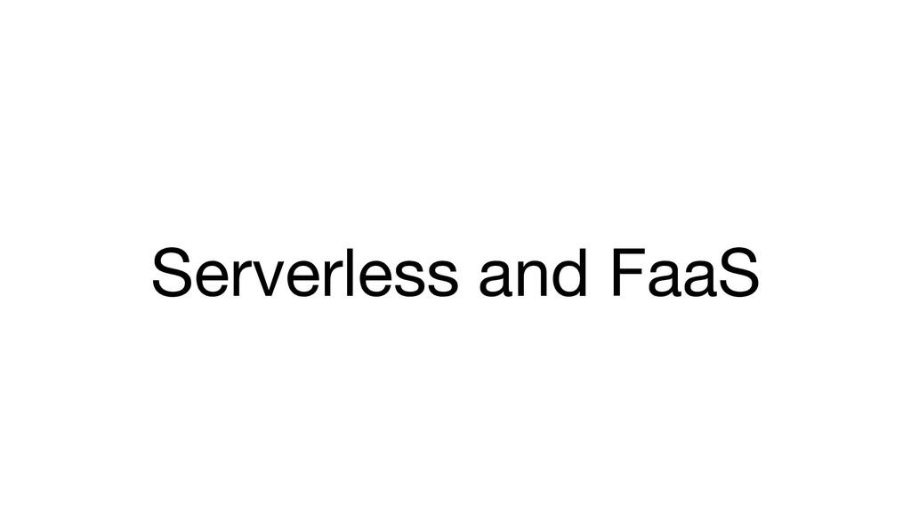 Serverless and FaaS
