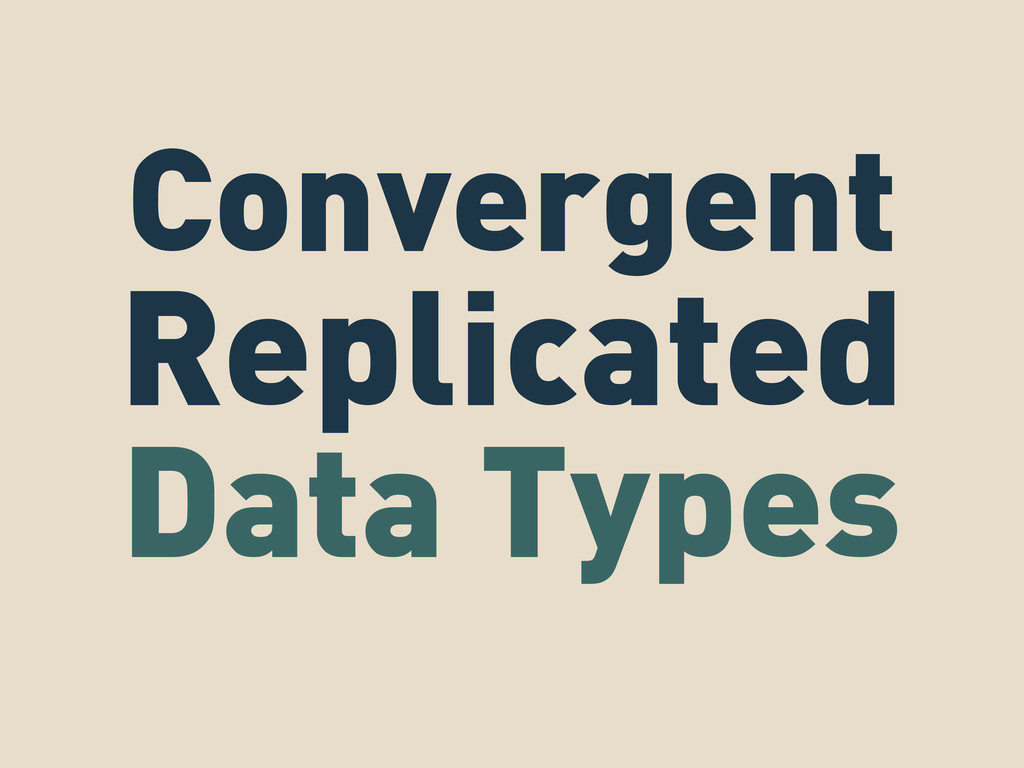 Convergent Replicated Data Types