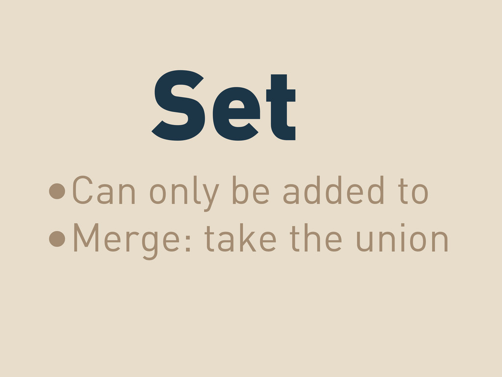 Set •Can only be added to •Merge: take the union
