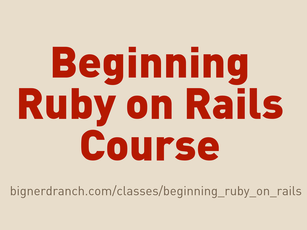 Beginning Ruby on Rails Course bignerdranch.com...