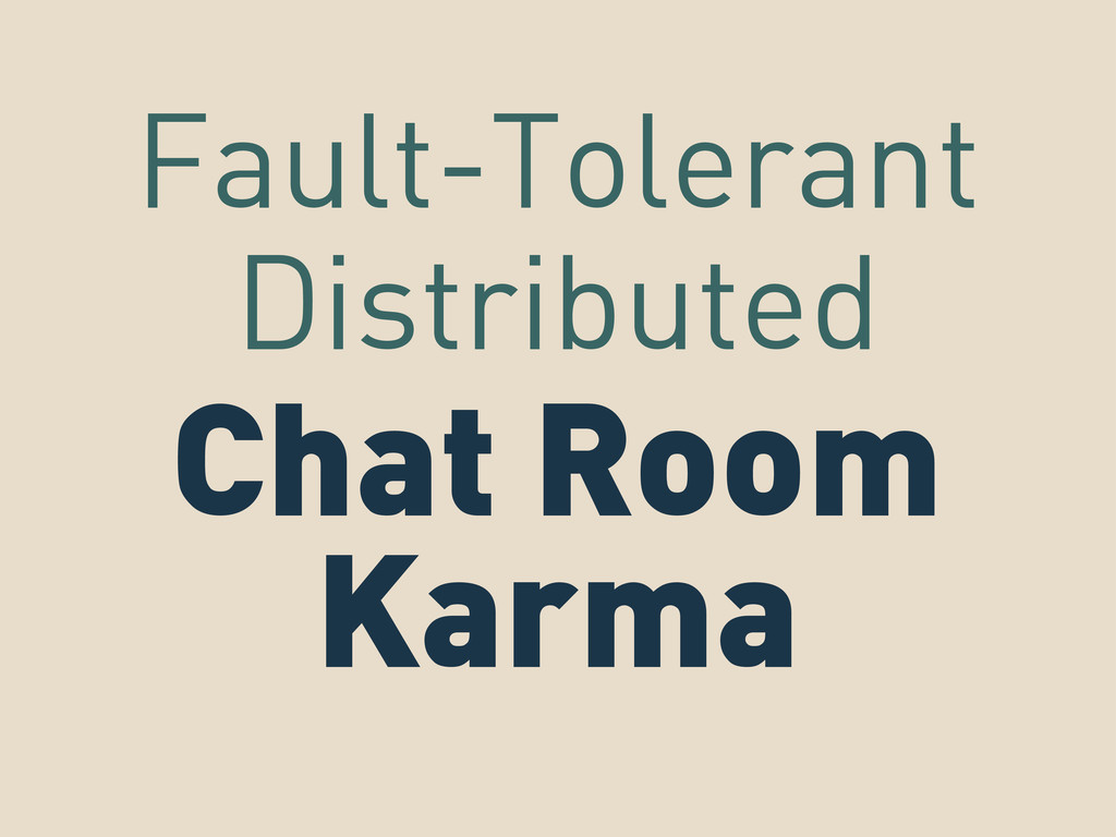 Chat Room Karma Fault-Tolerant Distributed