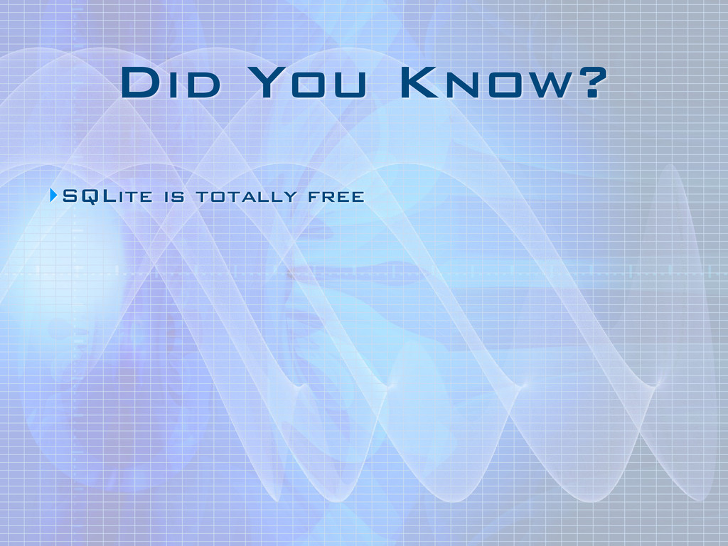Did You Know? ‣SQLite is totally free