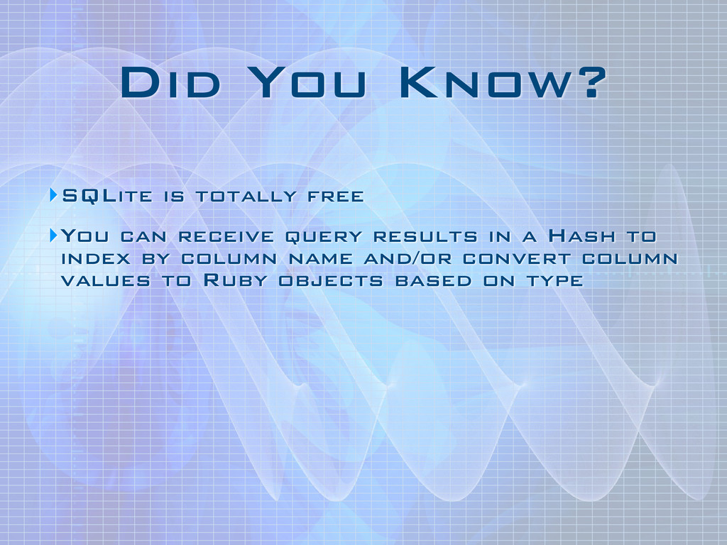 Did You Know? ‣SQLite is totally free ‣You can ...