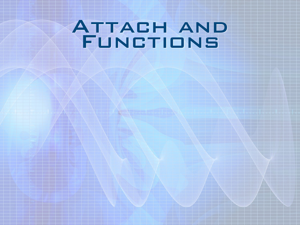 Attach and Functions