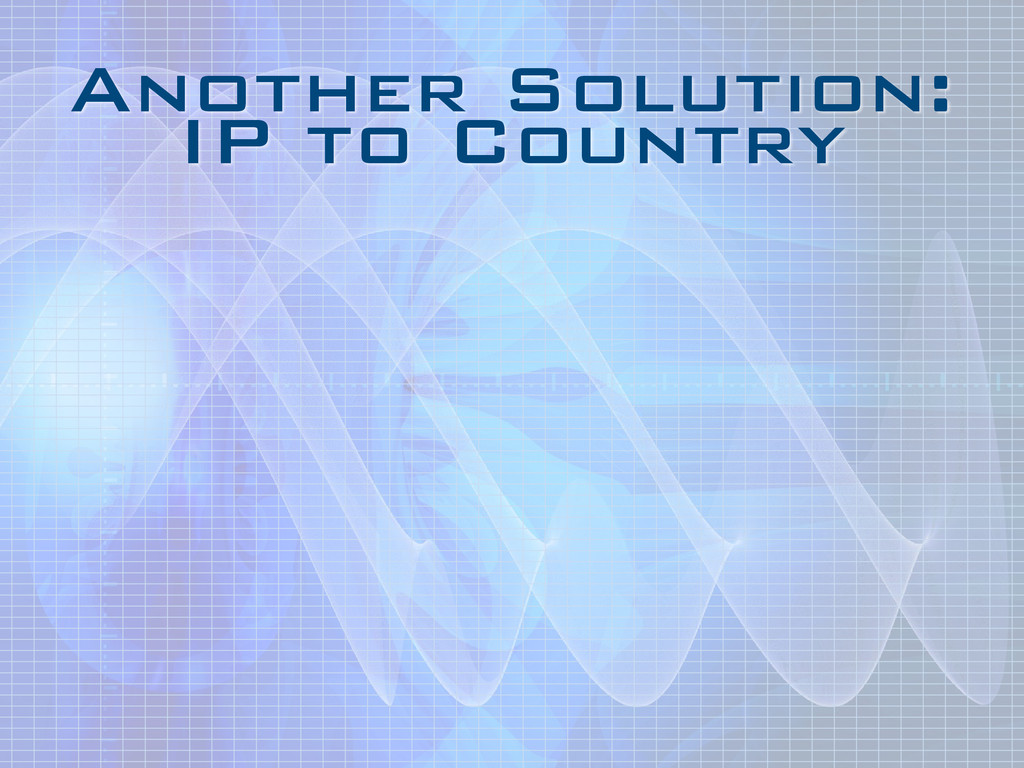 Another Solution: IP to Country